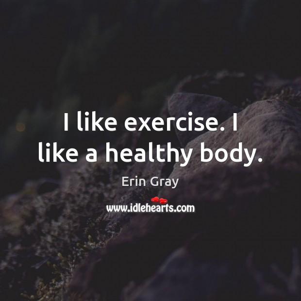 I like exercise. I like a healthy body. Image