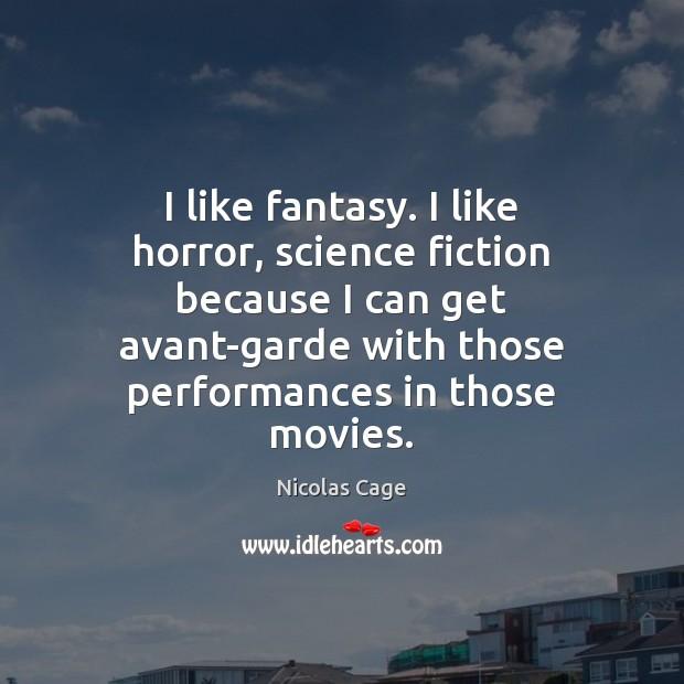 I like fantasy. I like horror, science fiction because I can get Image