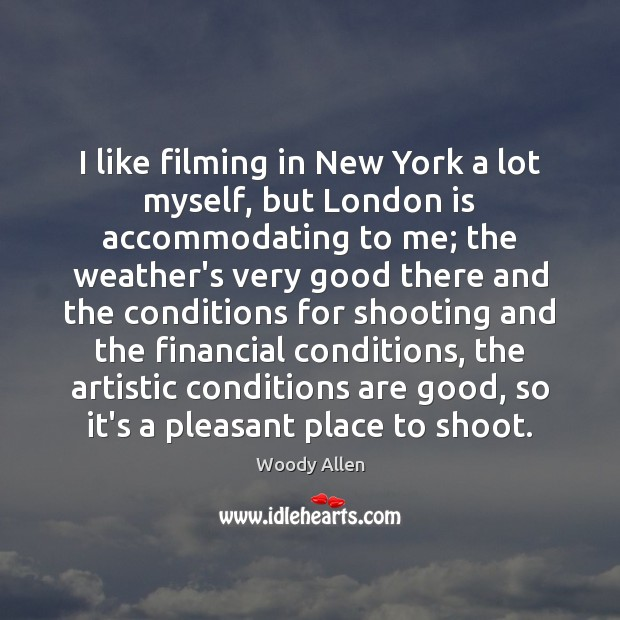 Image, I like filming in New York a lot myself, but London is