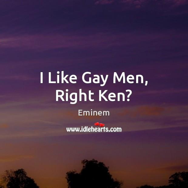 I Like Gay Men, Right Ken? Image