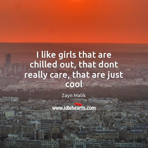 Image, I like girls that are chilled out, that dont really care, that are just cool