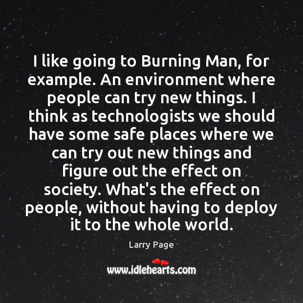 Larry Page Picture Quote image saying: I like going to Burning Man, for example. An environment where people