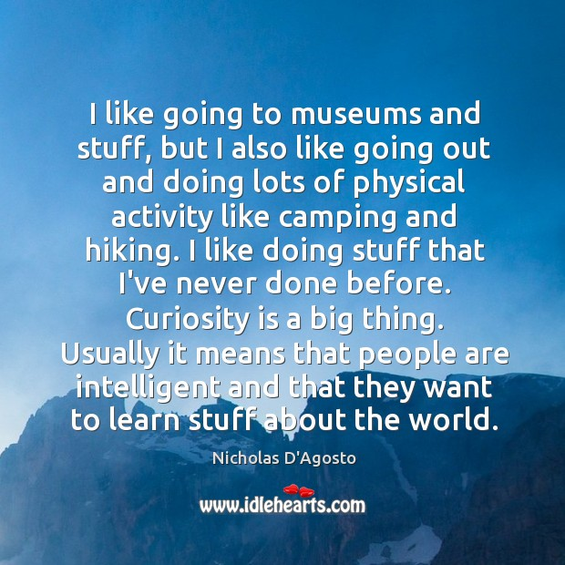 I like going to museums and stuff, but I also like going Image