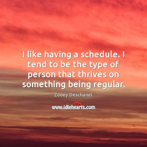 Image, I like having a schedule. I tend to be the type of