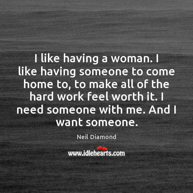 I like having a woman. I like having someone to come home Image