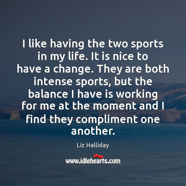 Image, I like having the two sports in my life. It is nice