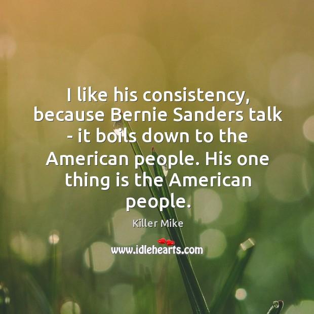I like his consistency, because Bernie Sanders talk – it boils down Image