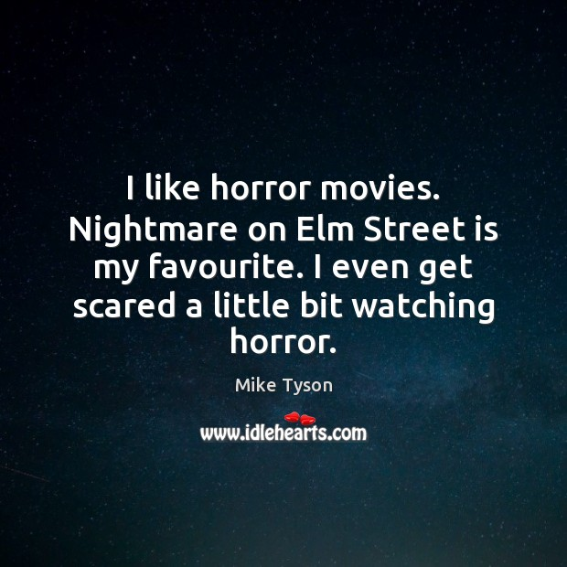 Image, I like horror movies. Nightmare on Elm Street is my favourite. I