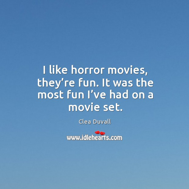 I like horror movies, they're fun. It was the most fun I've had on a movie set. Image