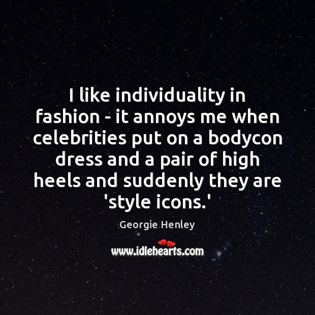 Image, I like individuality in fashion – it annoys me when celebrities put