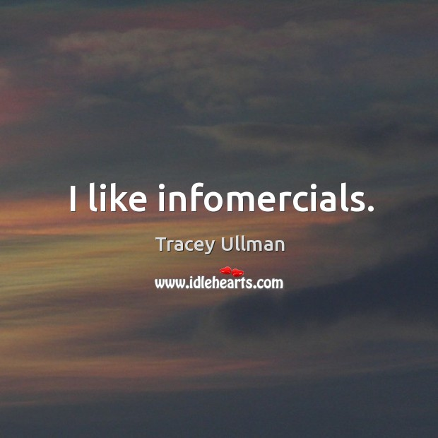 Image, I like infomercials.