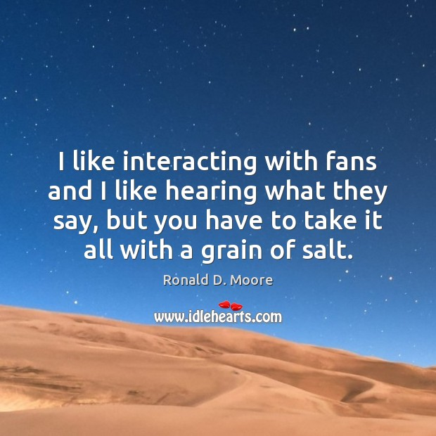 Image, I like interacting with fans and I like hearing what they say,