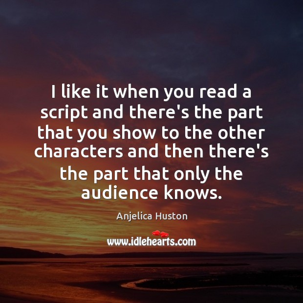 Image, I like it when you read a script and there's the part