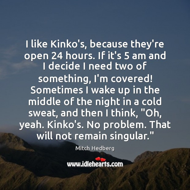 I like Kinko's, because they're open 24 hours. If it's 5 am and I Image