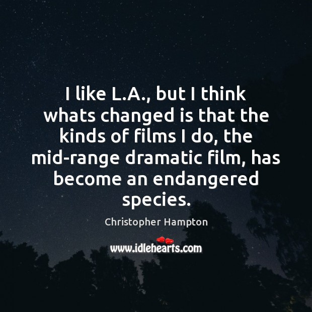 I like L.A., but I think whats changed is that the Image