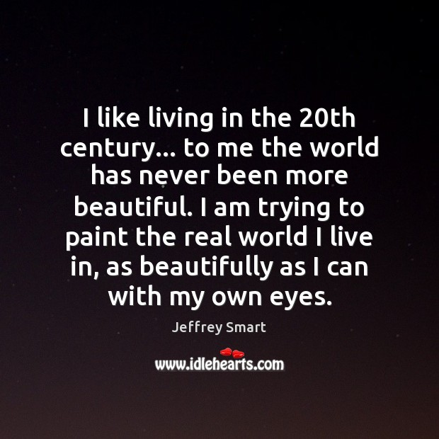 I like living in the 20th century… to me the world has Image