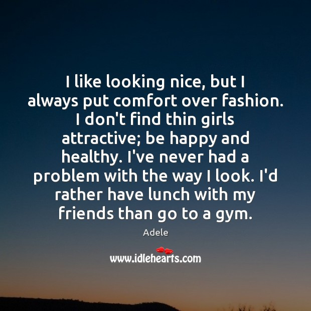 I like looking nice, but I always put comfort over fashion. I Adele Picture Quote