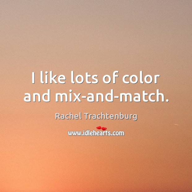 I like lots of color and mix-and-match. Image