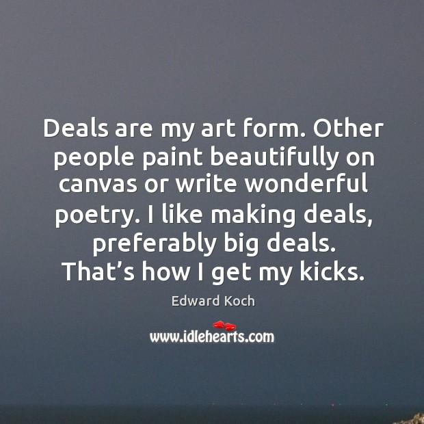 Image, I like making deals, preferably big deals. That's how I get my kicks.