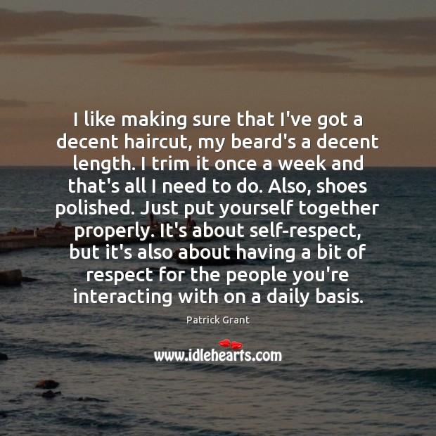 Image, I like making sure that I've got a decent haircut, my beard's