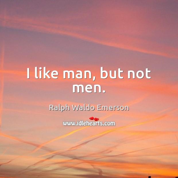 I like man, but not men. Image