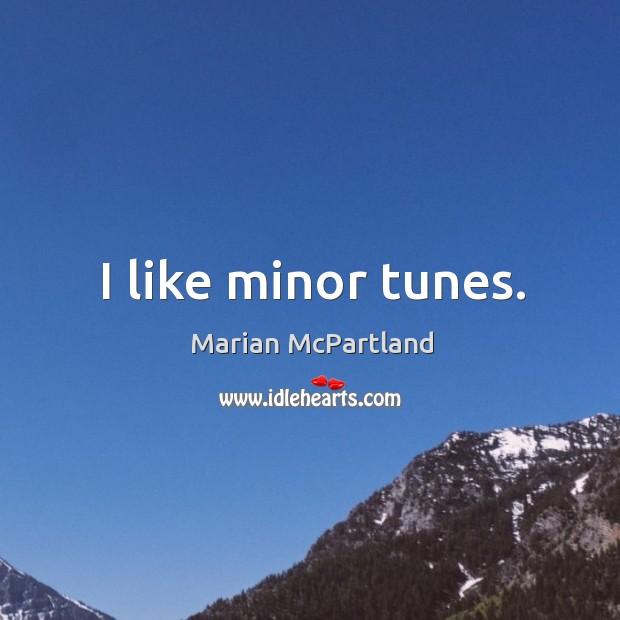 I like minor tunes. Image