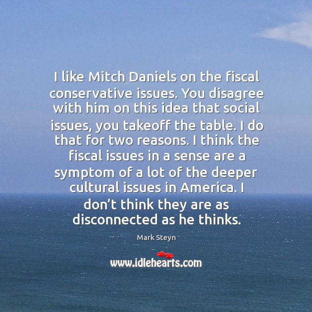 I like mitch daniels on the fiscal conservative issues. Image