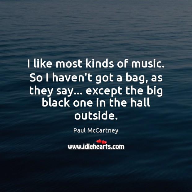 I like most kinds of music. So I haven't got a bag, Image