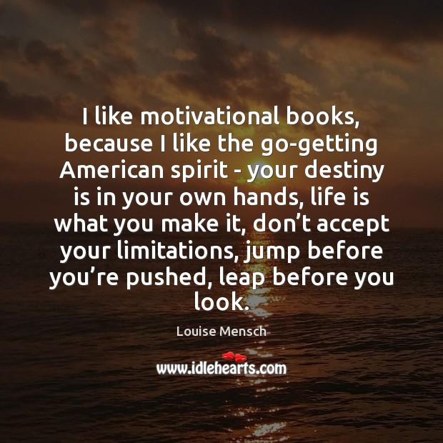 Image, I like motivational books, because I like the go-getting American spirit –