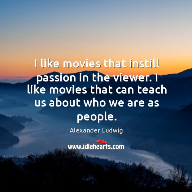 I like movies that instill passion in the viewer. I like movies Image