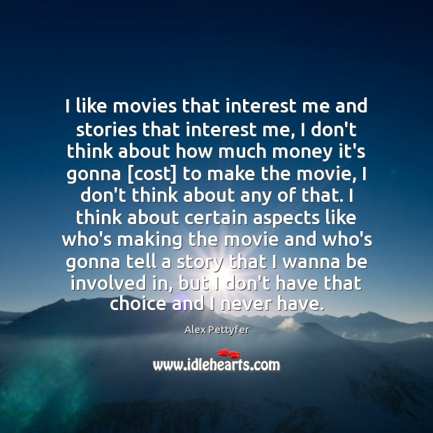 I like movies that interest me and stories that interest me, I Image