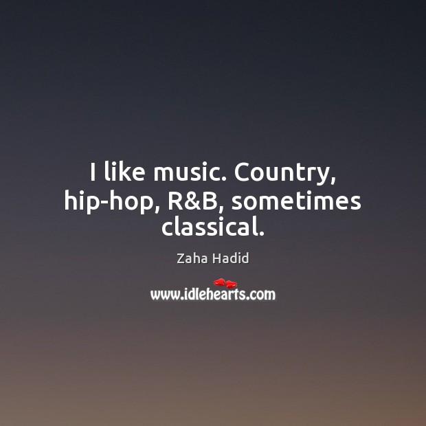 I like music. Country, hip-hop, R&B, sometimes classical. Image