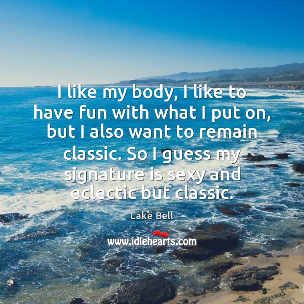 I like my body, I like to have fun with what I Lake Bell Picture Quote