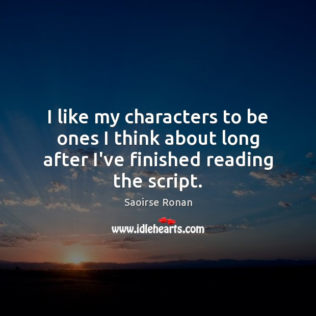 Image, I like my characters to be ones I think about long after I've finished reading the script.