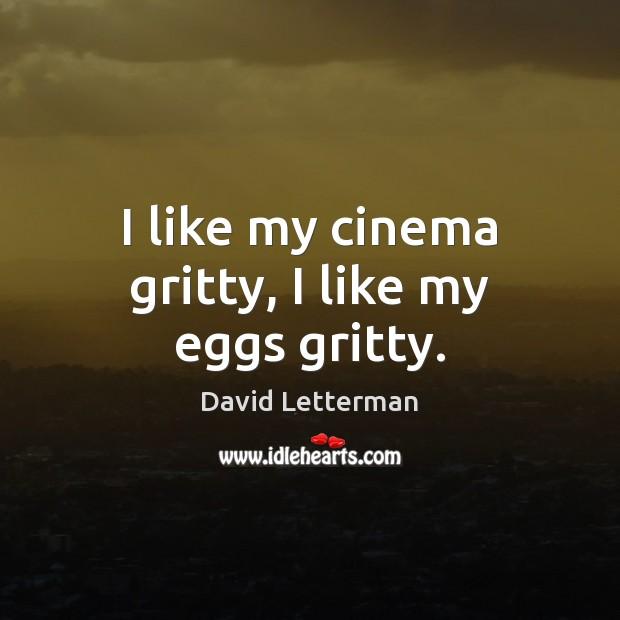 I like my cinema gritty, I like my eggs gritty. Image