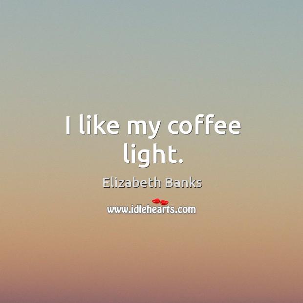 I like my coffee light. Image