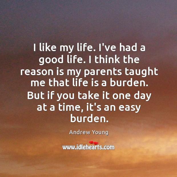 I like my life. I've had a good life. I think the Image