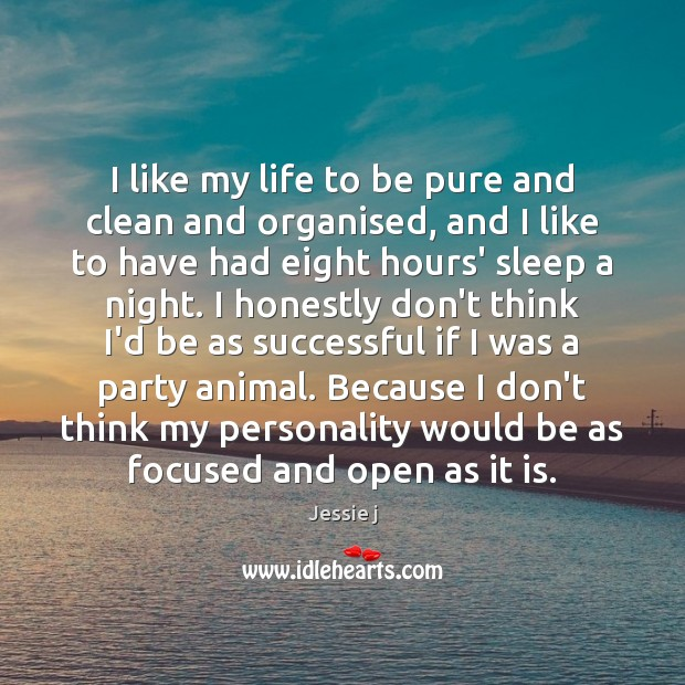 Image, I like my life to be pure and clean and organised, and
