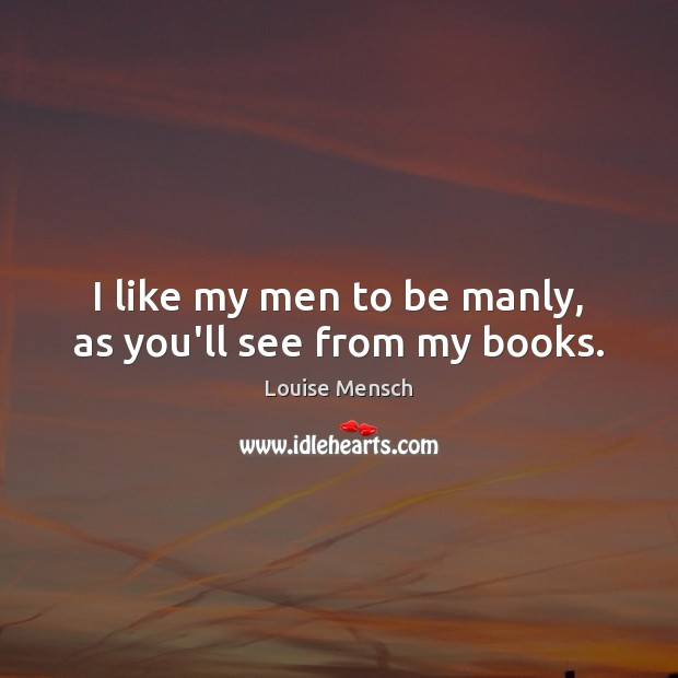 Image, I like my men to be manly, as you'll see from my books.