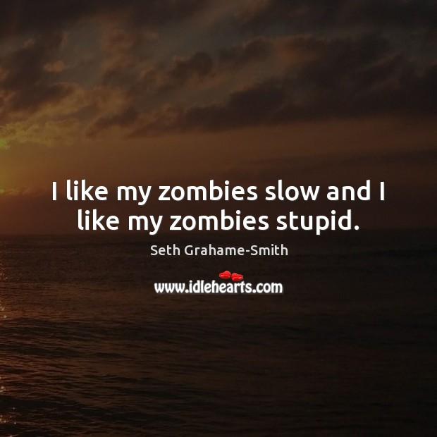 Image, I like my zombies slow and I like my zombies stupid.