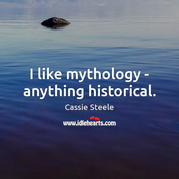 I like mythology – anything historical. Image
