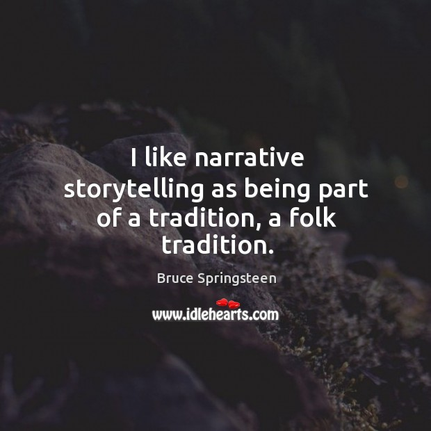 I like narrative storytelling as being part of a tradition, a folk tradition. Image