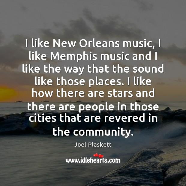 I like New Orleans music, I like Memphis music and I like Image