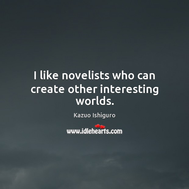Image, I like novelists who can create other interesting worlds.