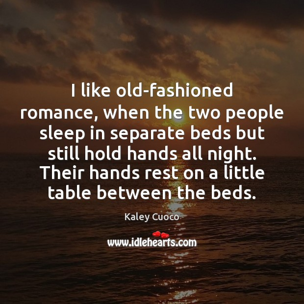I like old-fashioned romance, when the two people sleep in separate beds Image