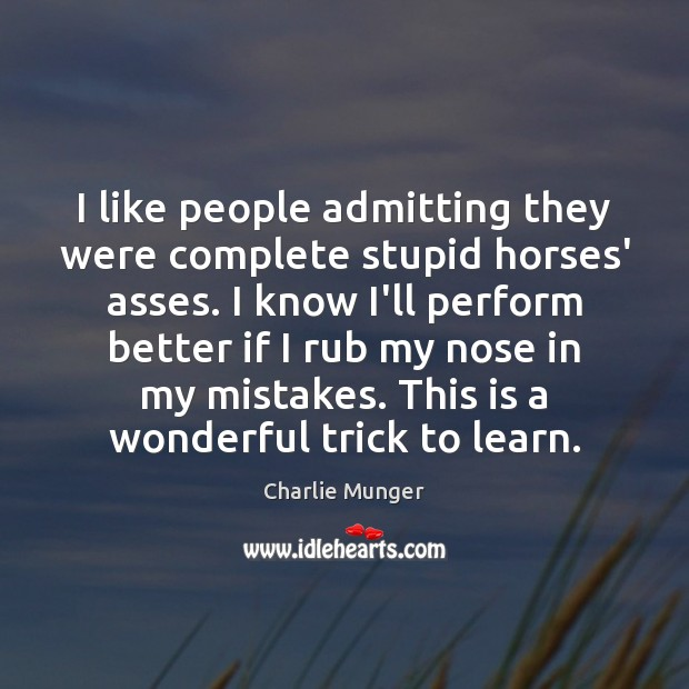 I like people admitting they were complete stupid horses' asses. I know Image