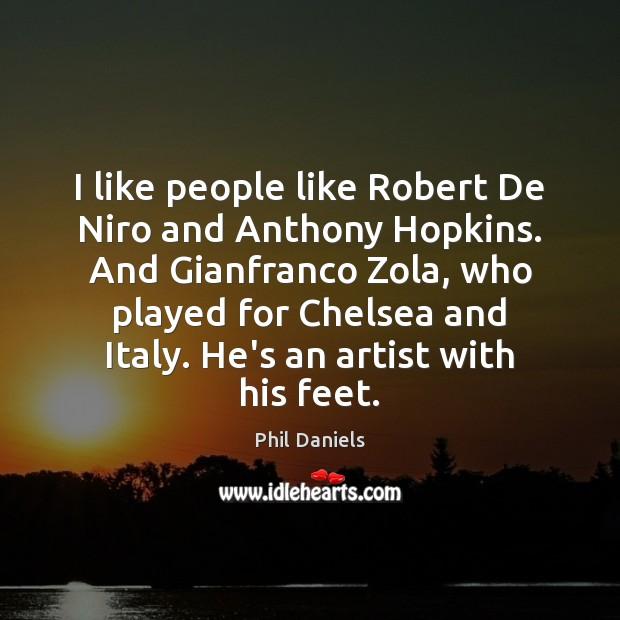 Image, I like people like Robert De Niro and Anthony Hopkins. And Gianfranco
