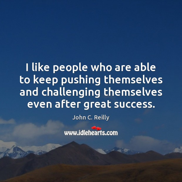 I like people who are able to keep pushing themselves and challenging Image