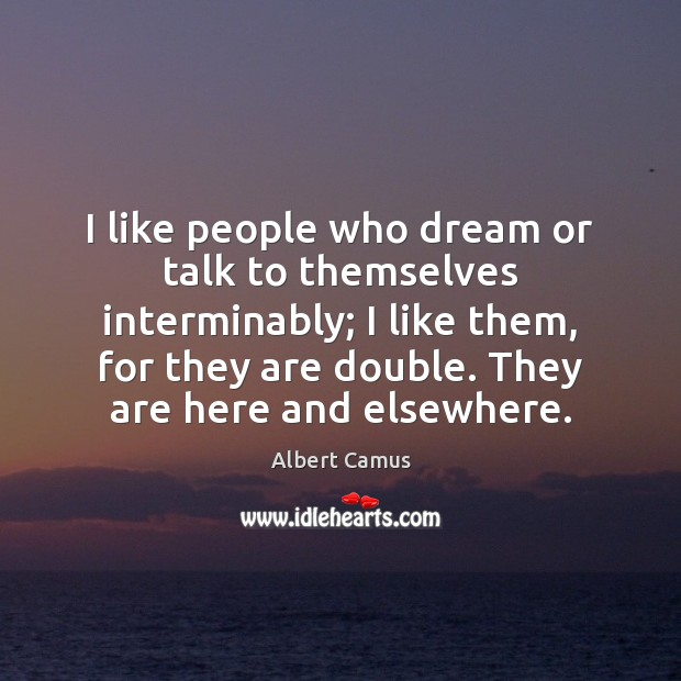 Image, I like people who dream or talk to themselves interminably; I like