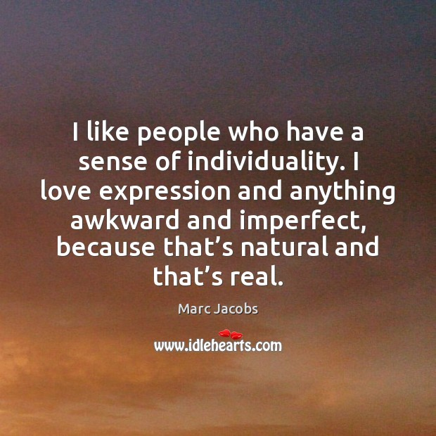 I like people who have a sense of individuality. I love expression Marc Jacobs Picture Quote